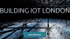 building IoT London: Call for proposals endet in zwei Wochen