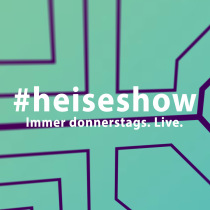 #heiseshow ? Technik-News & Netzpolitik